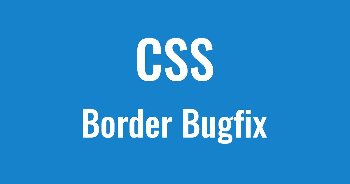 WebKit系のブラウザでボーダーがおかしくなる問題のまとめ【CSS】